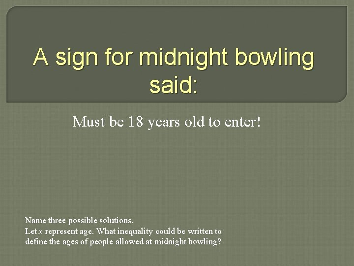 A sign for midnight bowling said: Must be 18 years old to enter! Name