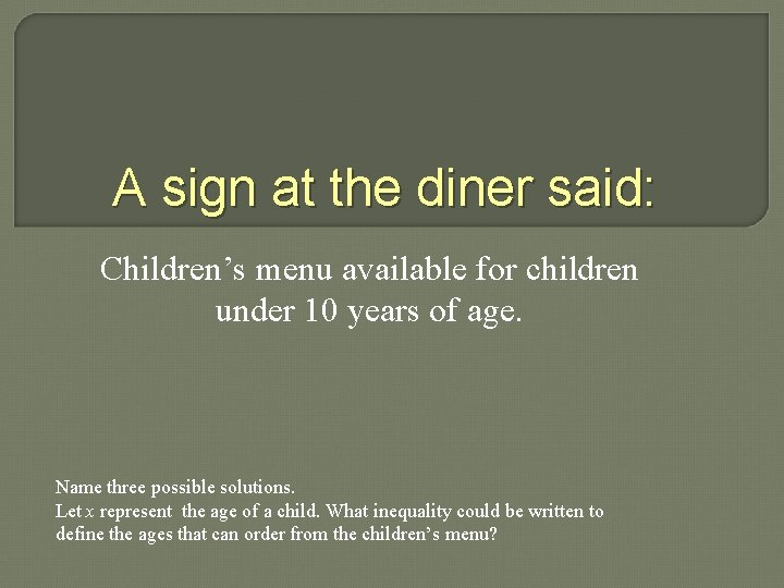 A sign at the diner said: Children's menu available for children under 10 years