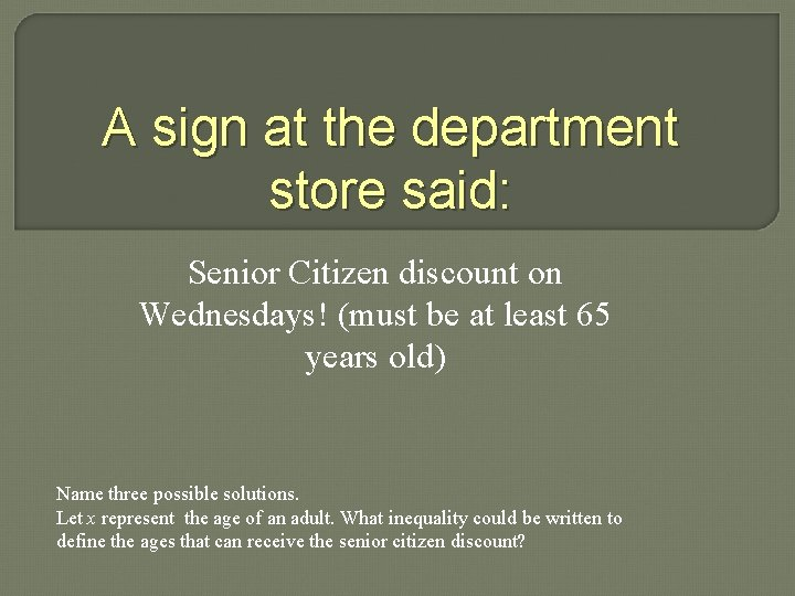 A sign at the department store said: Senior Citizen discount on Wednesdays! (must be