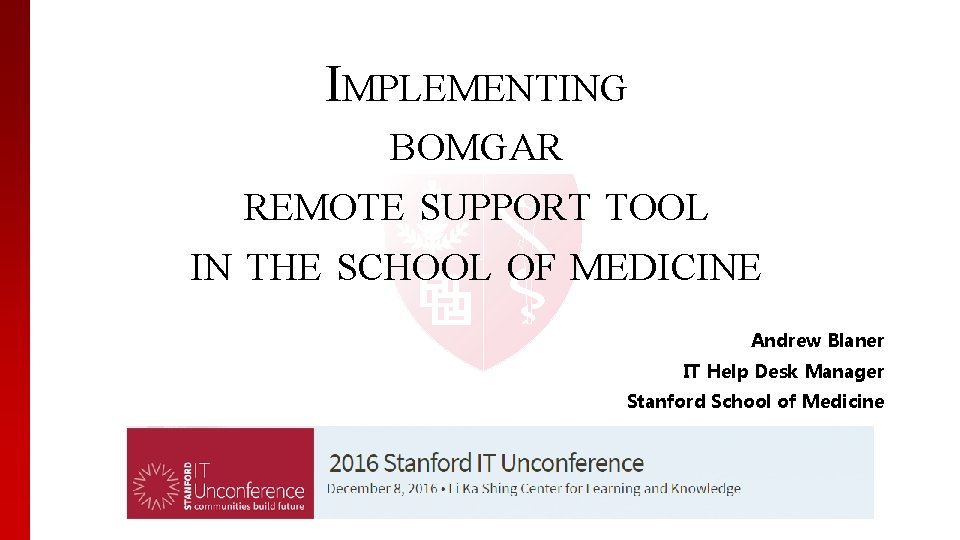 IMPLEMENTING BOMGAR REMOTE SUPPORT TOOL IN THE SCHOOL OF MEDICINE Andrew Blaner IT Help