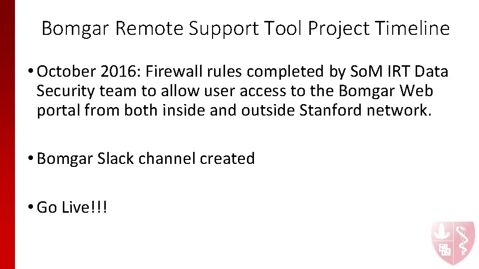 Bomgar Remote Support Tool Project Timeline • October 2016: Firewall rules completed by So.