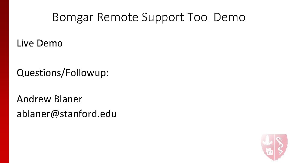 Bomgar Remote Support Tool Demo Live Demo Questions/Followup: Andrew Blaner ablaner@stanford. edu