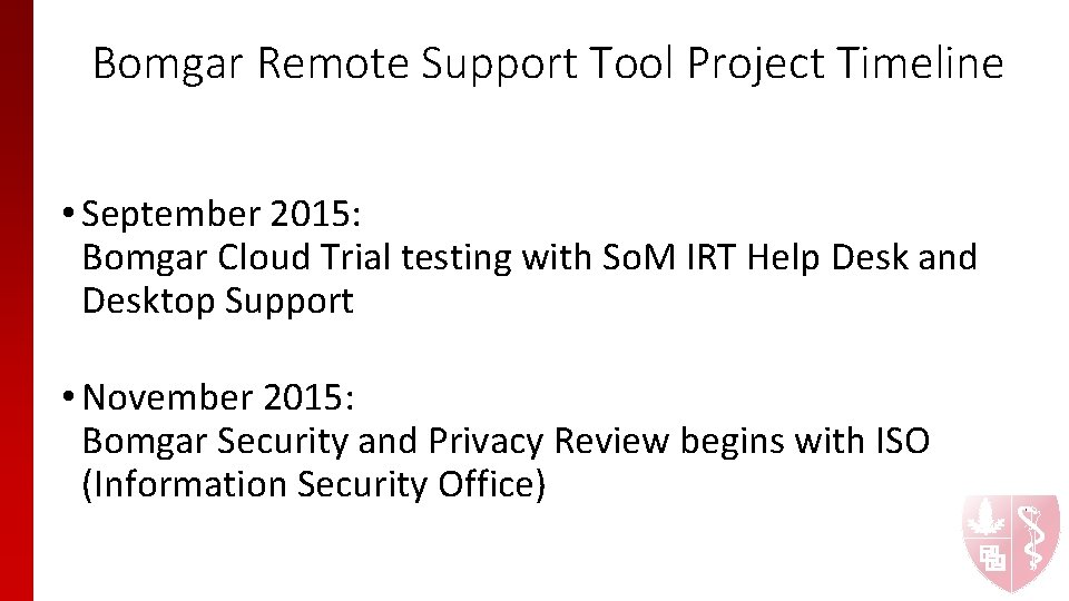 Bomgar Remote Support Tool Project Timeline • September 2015: Bomgar Cloud Trial testing with