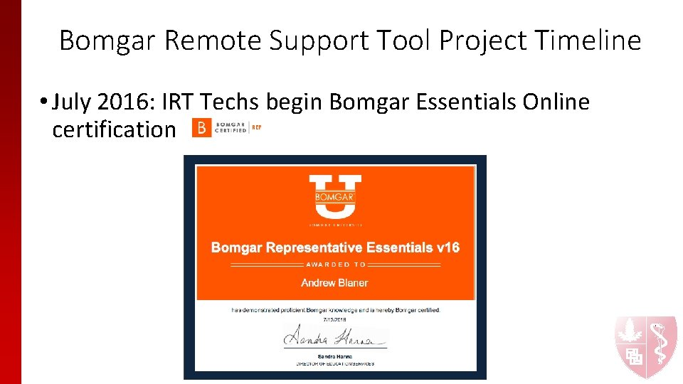 Bomgar Remote Support Tool Project Timeline • July 2016: IRT Techs begin Bomgar Essentials