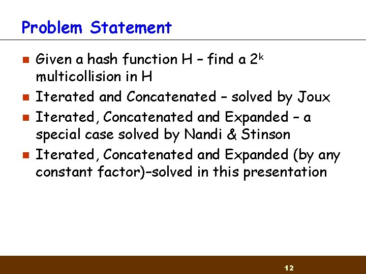 Problem Statement n n Given a hash function H – find a 2 k