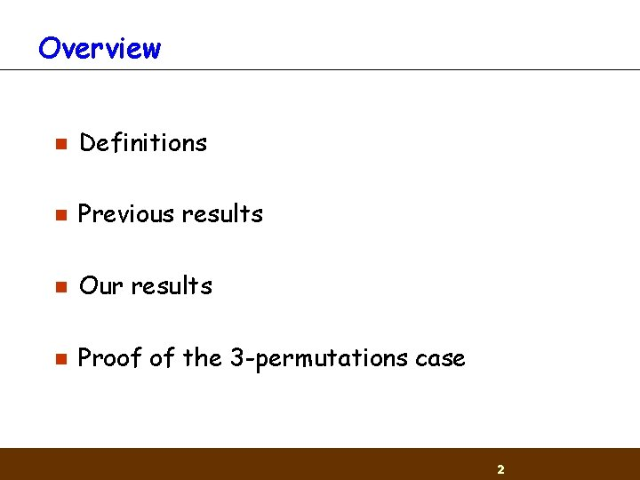 Overview n Definitions n Previous results n Our results n Proof of the 3