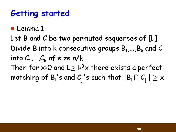 Getting started Lemma 1: Let B and C be two permuted sequences of [L].