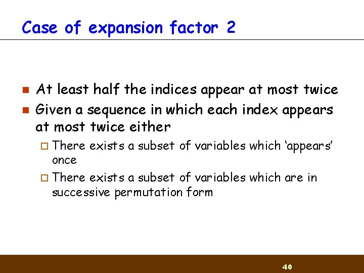 Case of expansion factor 2 n n At least half the indices appear at