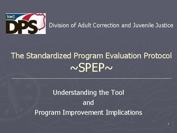 Division of Adult Correction and Juvenile Justice The Standardized Program Evaluation Protocol ~SPEP~ Understanding