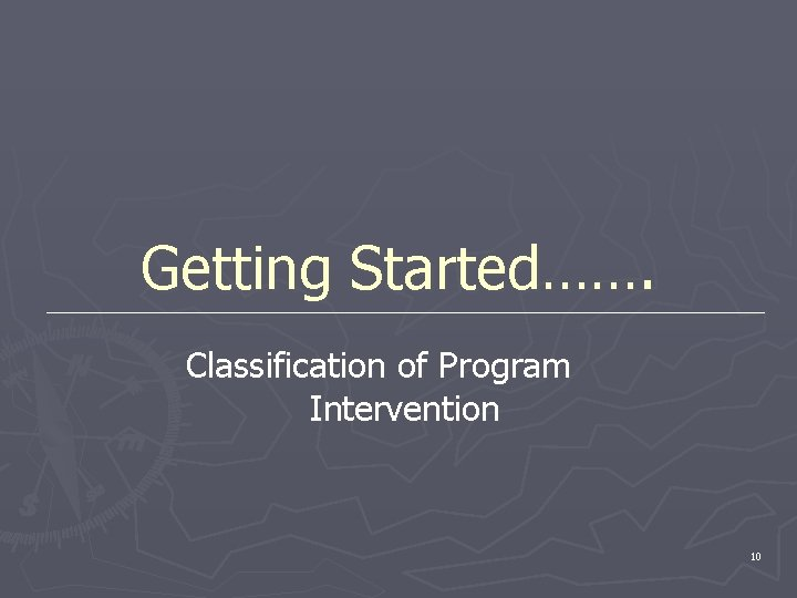 Getting Started……. Classification of Program Intervention 10