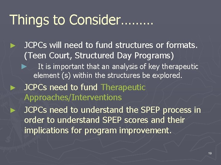 Things to Consider……… ► JCPCs will need to fund structures or formats. (Teen Court,