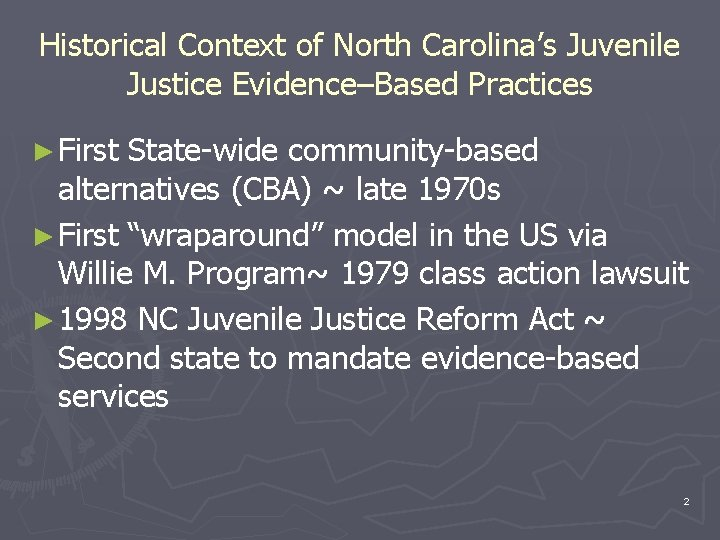Historical Context of North Carolina's Juvenile Justice Evidence–Based Practices ► First State-wide community-based alternatives