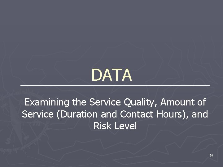 DATA Examining the Service Quality, Amount of Service (Duration and Contact Hours), and Risk