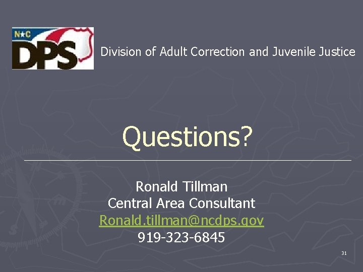 Division of Adult Correction and Juvenile Justice Questions? Ronald Tillman Central Area Consultant Ronald.