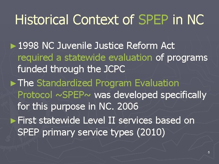 Historical Context of SPEP in NC ► 1998 NC Juvenile Justice Reform Act required