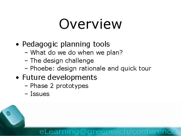 Overview • Pedagogic planning tools – What do we do when we plan? –