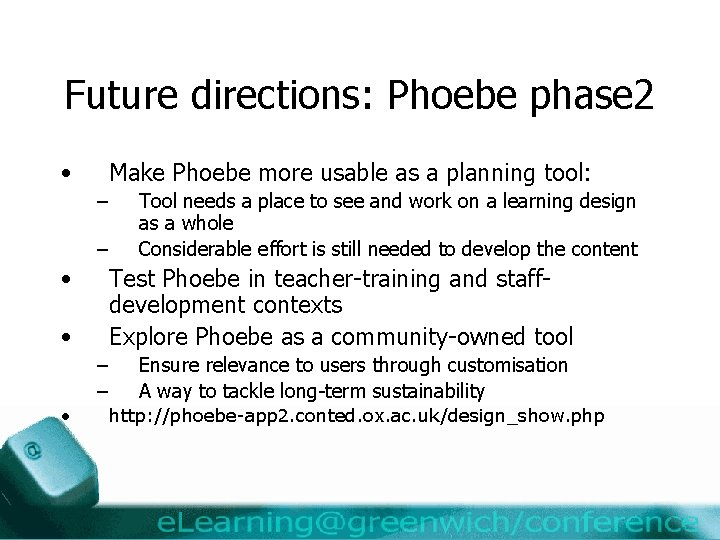 Future directions: Phoebe phase 2 • Make Phoebe more usable as a planning tool: