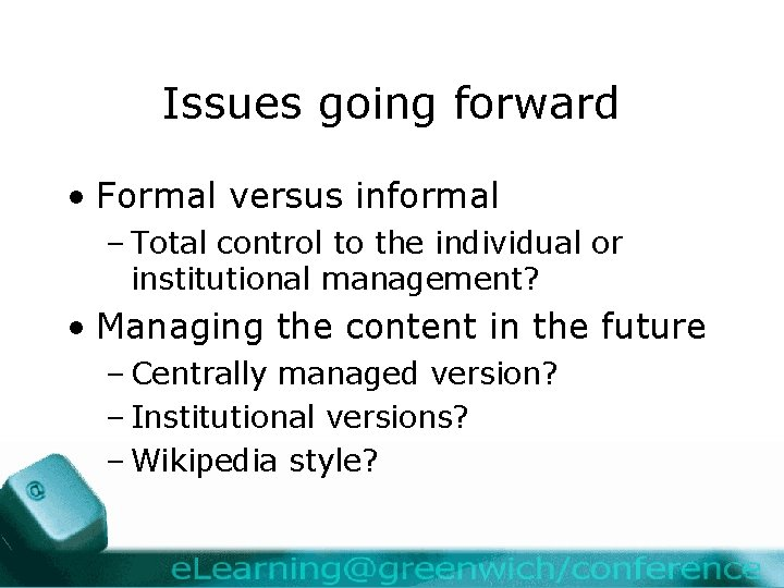 Issues going forward • Formal versus informal – Total control to the individual or