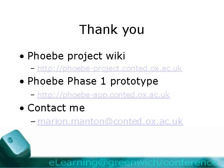 Thank you • Phoebe project wiki – http: //phoebe-project. conted. ox. ac. uk •