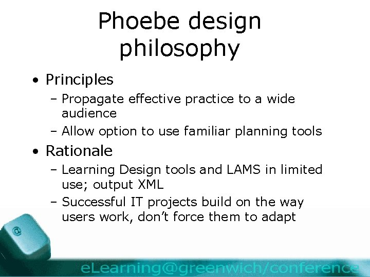 Phoebe design philosophy • Principles – Propagate effective practice to a wide audience –