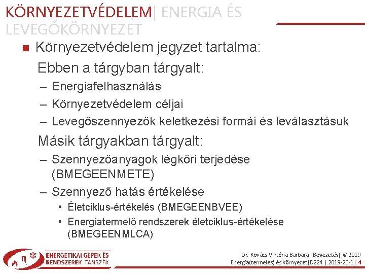 KÖRNYEZETVÉDELEM  ENERGIA ÉS LEVEGŐKÖRNYEZET Környezetvédelem jegyzet tartalma: Ebben a tárgyban tárgyalt: – Energiafelhasználás –