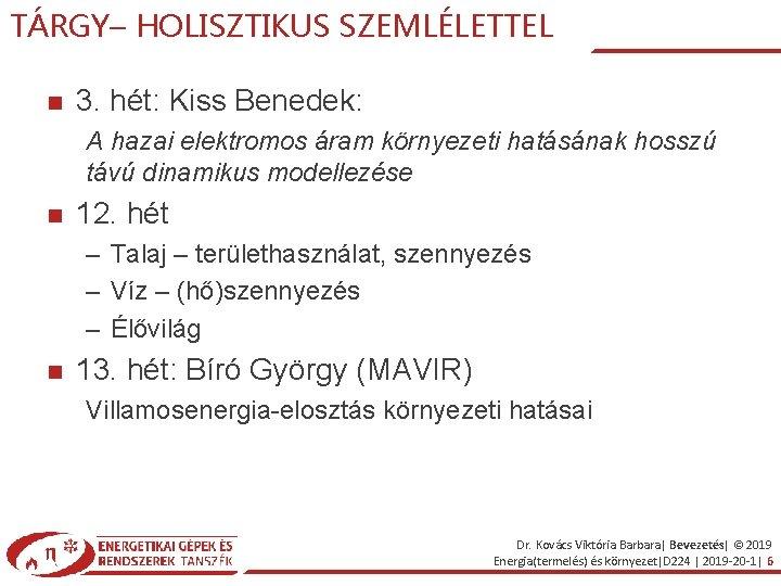 TÁRGY– HOLISZTIKUS SZEMLÉLETTEL 3. hét: Kiss Benedek: A hazai elektromos áram környezeti hatásának hosszú