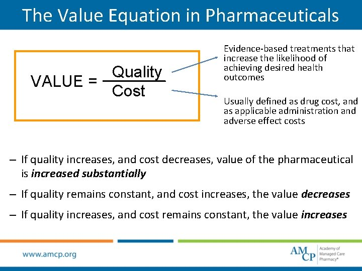 The Value Equation in Pharmaceuticals Quality VALUE = Cost Evidence-based treatments that increase the