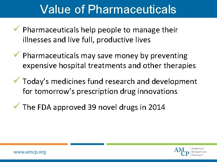 Value of Pharmaceuticals ü Pharmaceuticals help people to manage their illnesses and live full,