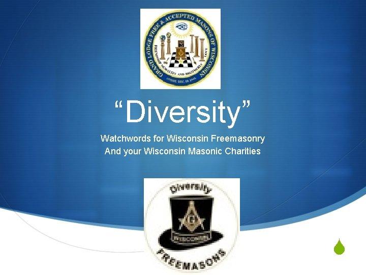"""Diversity"" Watchwords for Wisconsin Freemasonry And your Wisconsin Masonic Charities S"