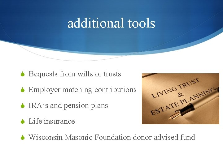 additional tools S Bequests from wills or trusts S Employer matching contributions S IRA's