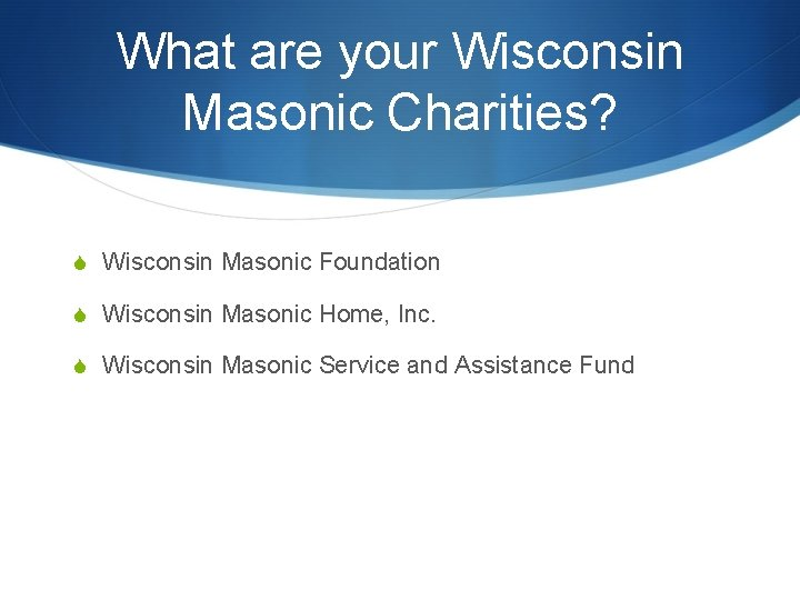What are your Wisconsin Masonic Charities? S Wisconsin Masonic Foundation S Wisconsin Masonic Home,
