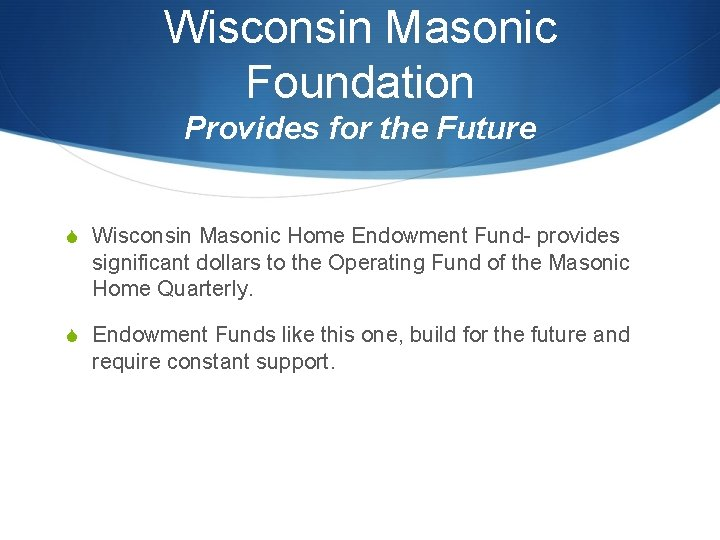 Wisconsin Masonic Foundation Provides for the Future S Wisconsin Masonic Home Endowment Fund- provides