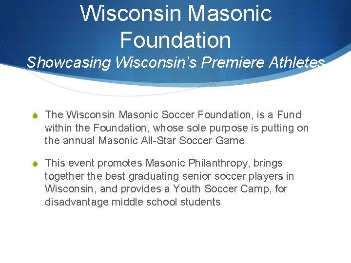 Wisconsin Masonic Foundation Showcasing Wisconsin's Premiere Athletes S The Wisconsin Masonic Soccer Foundation, is