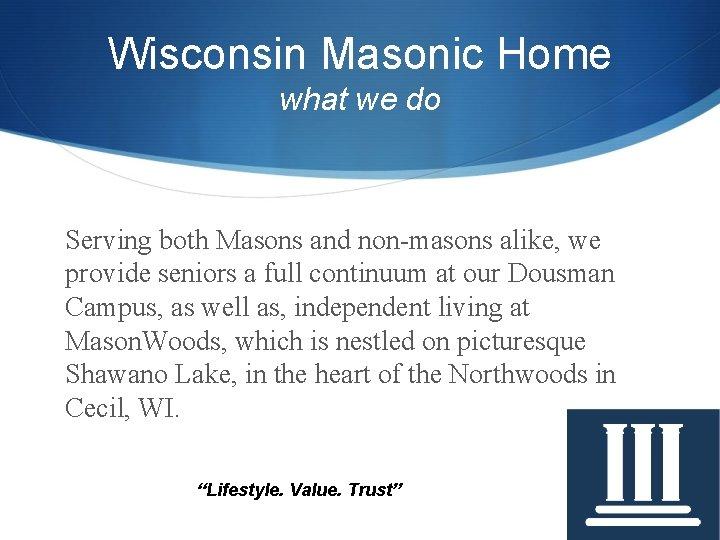 Wisconsin Masonic Home what we do Serving both Masons and non-masons alike, we provide