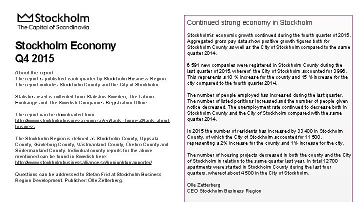 Continued strong economy in Stockholm Economy Q 4 2015 About the report The report