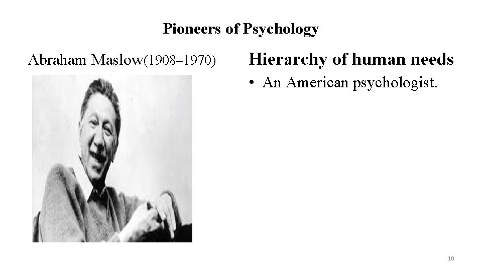 Pioneers of Psychology Abraham Maslow(1908– 1970) Hierarchy of human needs • An American psychologist.