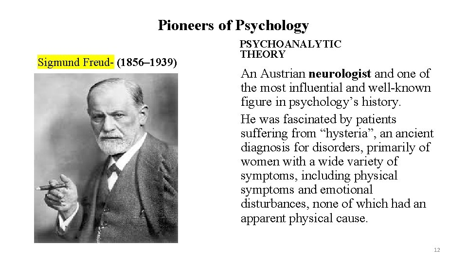 Pioneers of Psychology Sigmund Freud- (1856– 1939) PSYCHOANALYTIC THEORY An Austrian neurologist and one