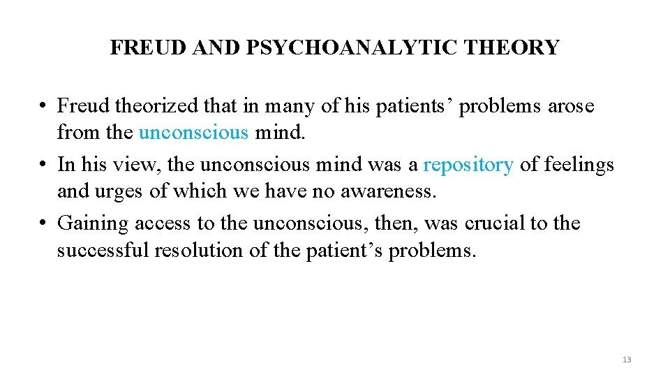 FREUD AND PSYCHOANALYTIC THEORY • Freud theorized that in many of his patients' problems