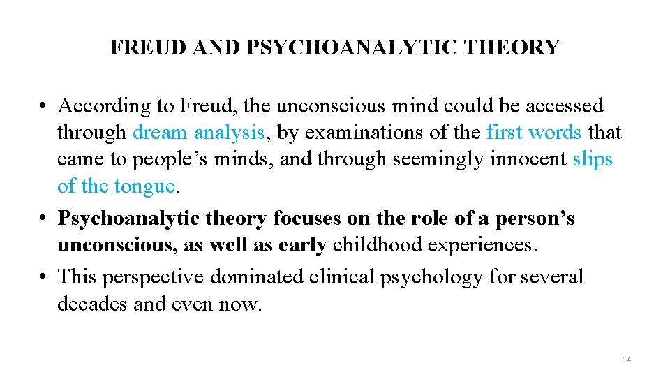 FREUD AND PSYCHOANALYTIC THEORY • According to Freud, the unconscious mind could be accessed