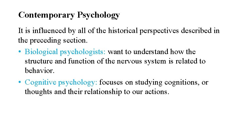 Contemporary Psychology It is influenced by all of the historical perspectives described in the