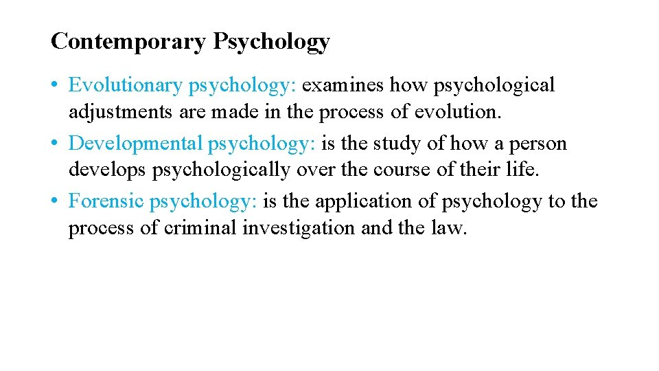 Contemporary Psychology • Evolutionary psychology: examines how psychological adjustments are made in the process