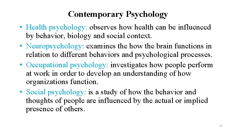 Contemporary Psychology • Health psychology: observes how health can be influenced by behavior, biology