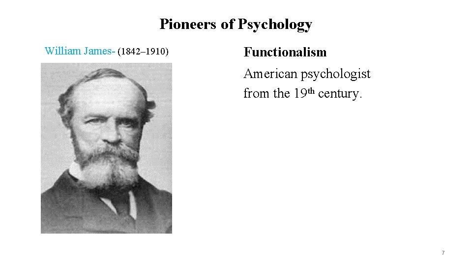Pioneers of Psychology William James- (1842– 1910) Functionalism American psychologist from the 19 th