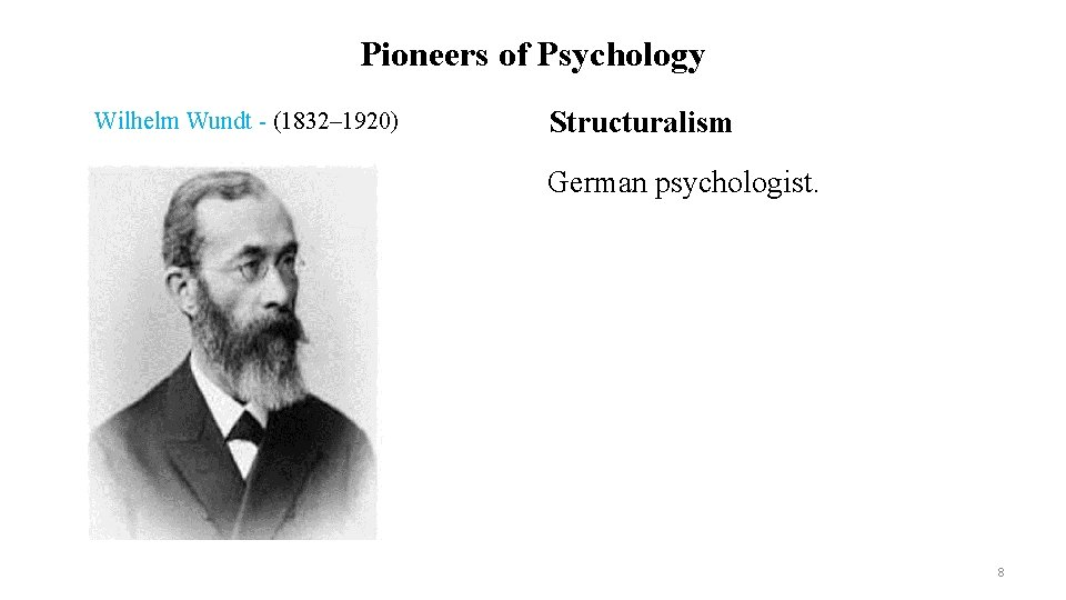 Pioneers of Psychology Wilhelm Wundt - (1832– 1920) Structuralism German psychologist. 8