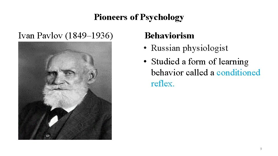 Pioneers of Psychology Ivan Pavlov (1849– 1936) Behaviorism • Russian physiologist • Studied a