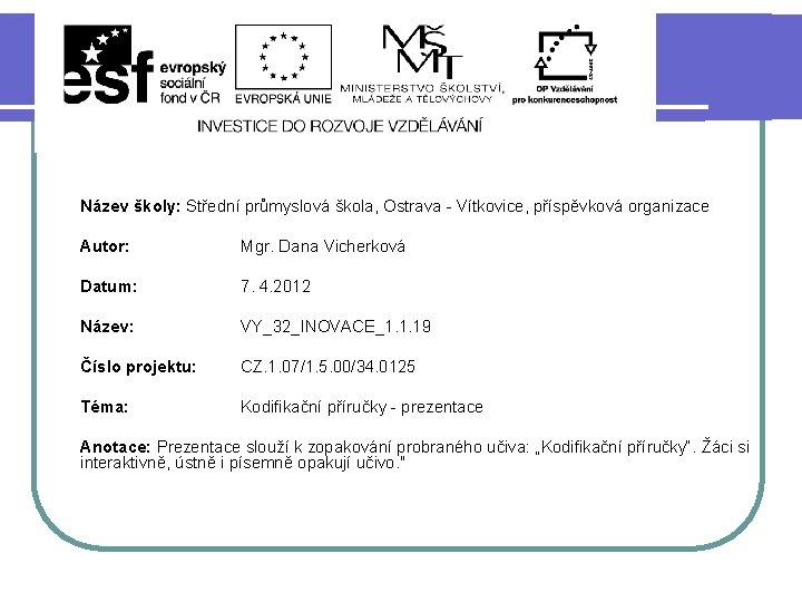 Název školy: Střední průmyslová škola, Ostrava - Vítkovice, příspěvková organizace Autor: Mgr. Dana Vicherková