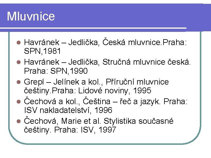 Mluvnice l l l Havránek – Jedlička, Česká mluvnice. Praha: SPN, 1981 Havránek –