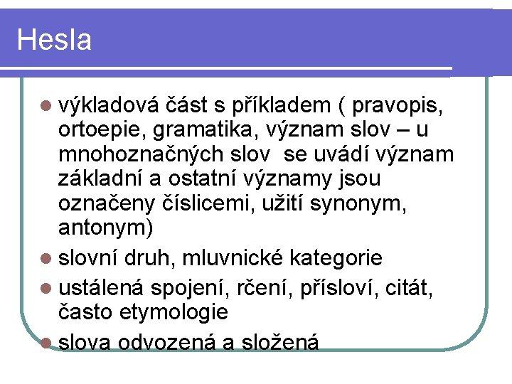 Hesla l výkladová část s příkladem ( pravopis, ortoepie, gramatika, význam slov – u