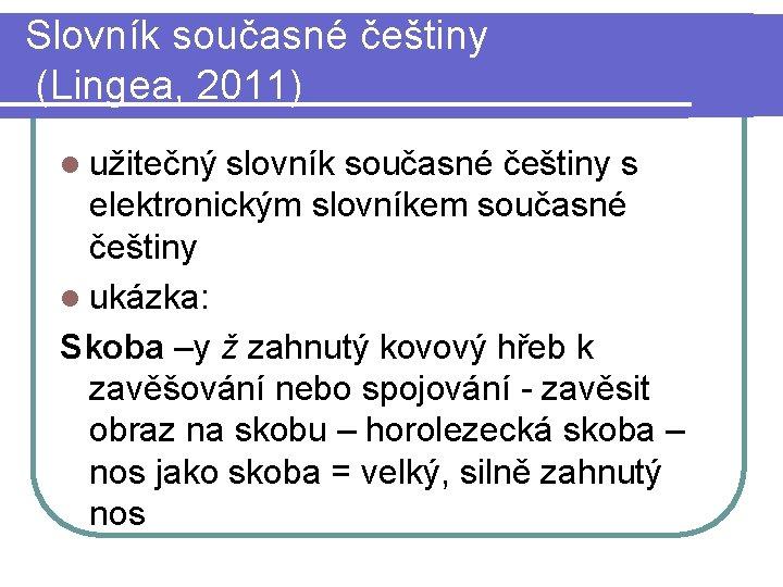Slovník současné češtiny (Lingea, 2011) l užitečný slovník současné češtiny s elektronickým slovníkem současné