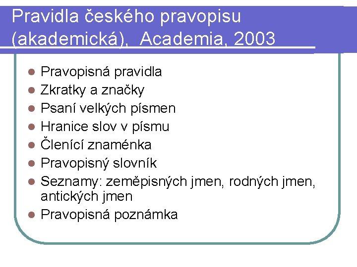 Pravidla českého pravopisu (akademická), Academia, 2003 l l l l Pravopisná pravidla Zkratky a